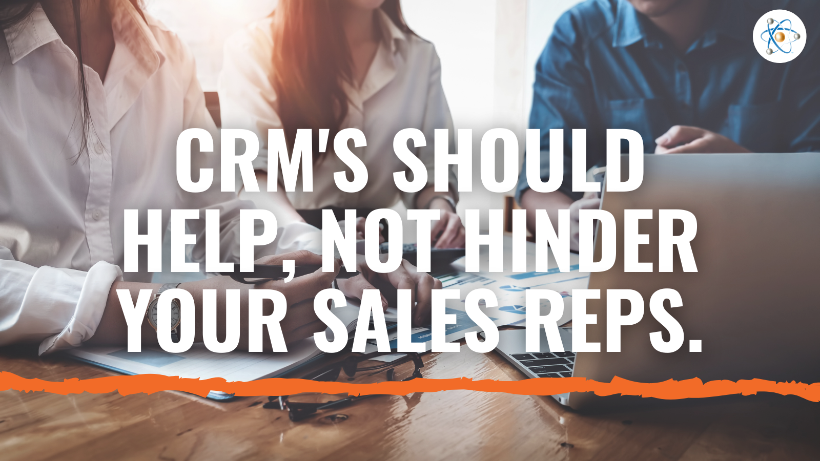 crm help not hinder sales reps atomic revenue