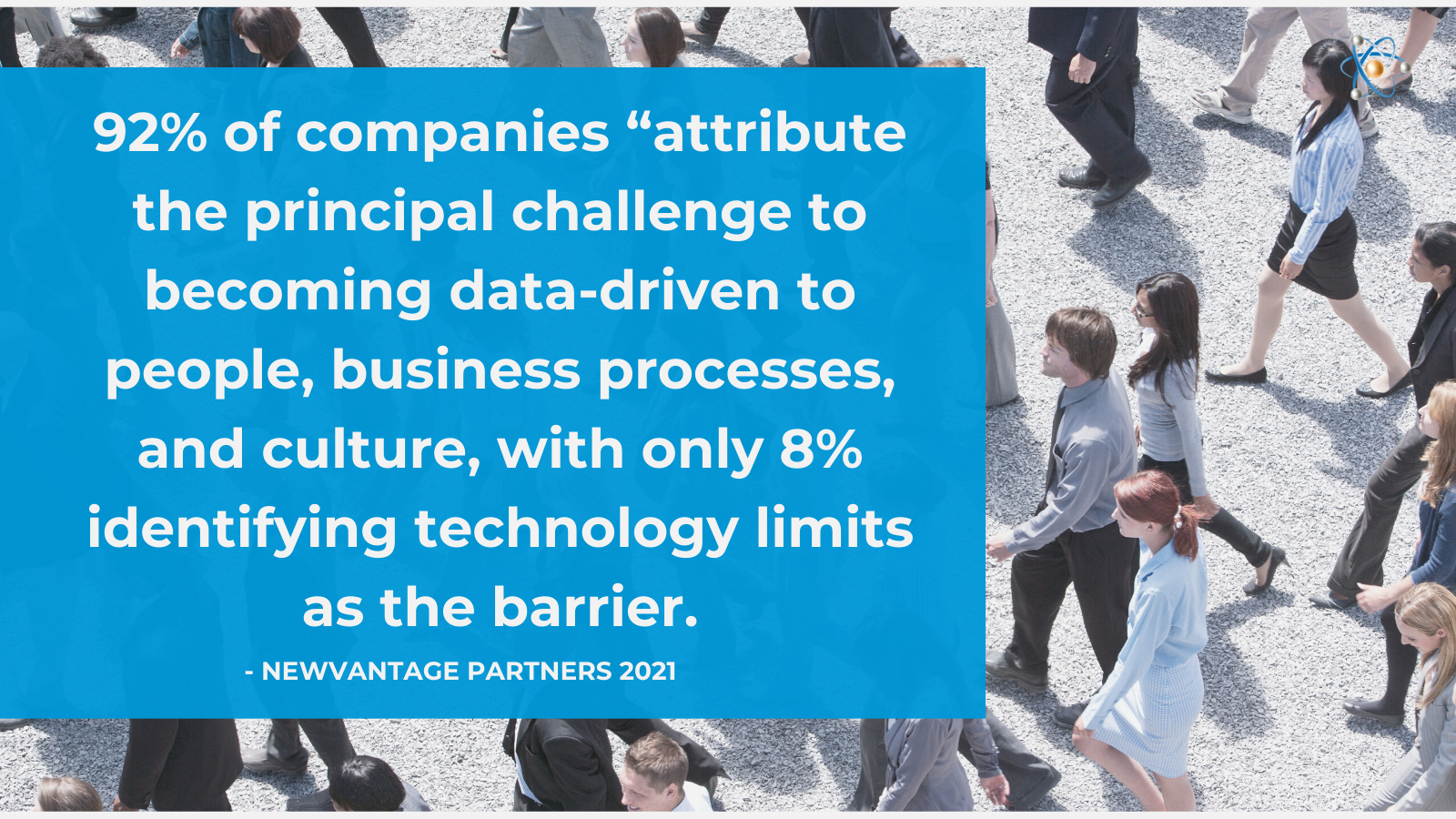 92% companies attribute the principal challenge to becoming data-driven peole business process culture technology limits auvis atomic revenue