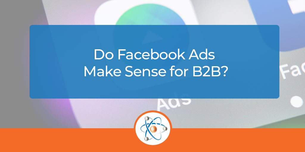 Why B2B Facebook Ads Should be part of your marketing plan