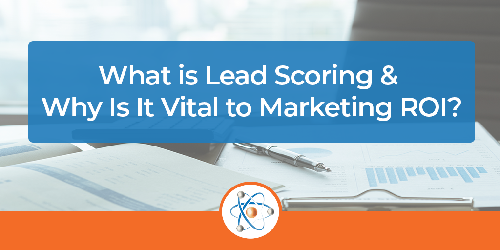 What-is-Lead-Scoring-&-Why-Is-It-Vital-to-Marketing-ROIa