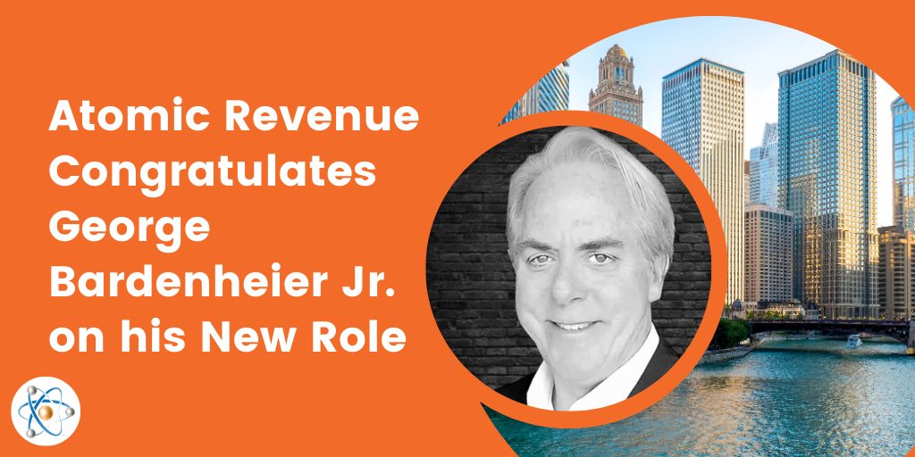 george bardenheier jr. now chief revenue advisor for atomic revenue