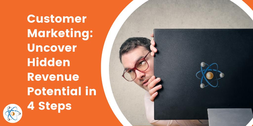 customer marketing uncover hidden potential revenue atomic