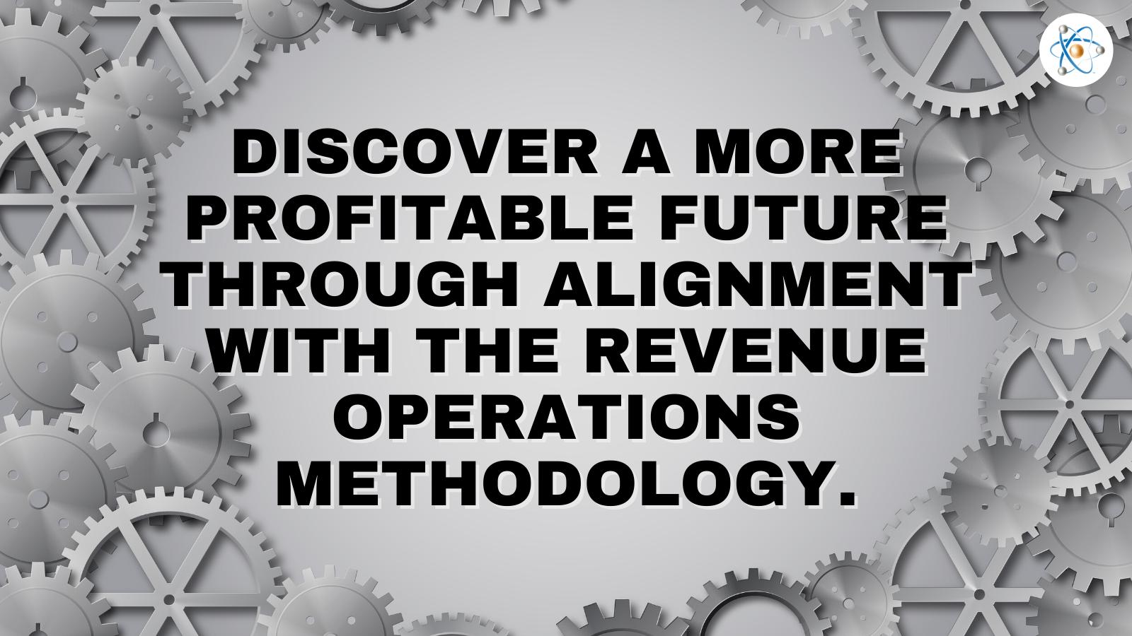 discover profitable future through alignment with revenue operations methodology atomic revenue
