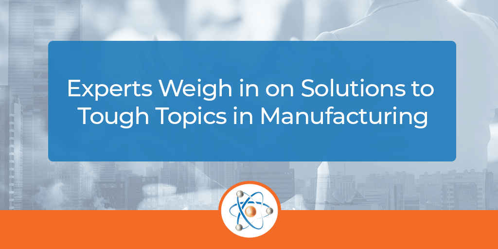 experts-weigh-in-on-tough-topics-manufacturing