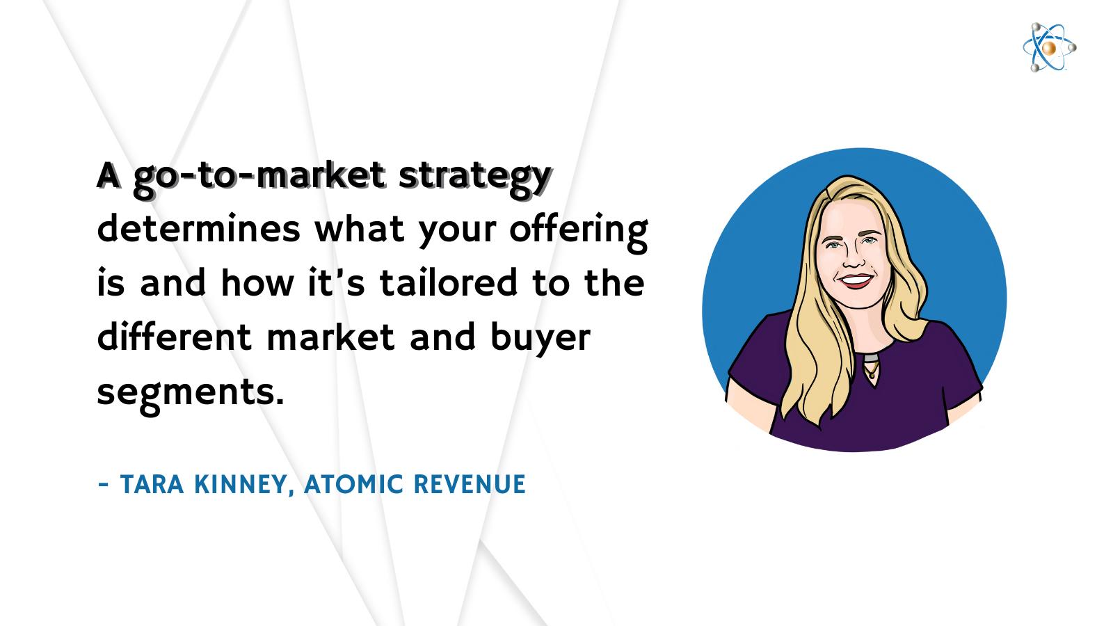 go to market strategy offering tailored different markets buyer segments tara kinney atomic revenue