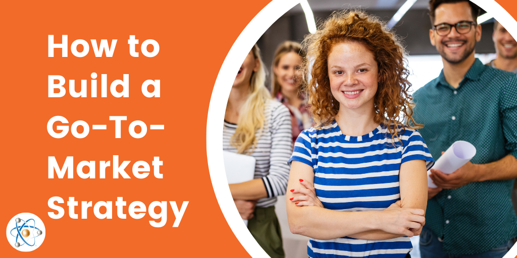 how to build a go to market strategy atomic revenue