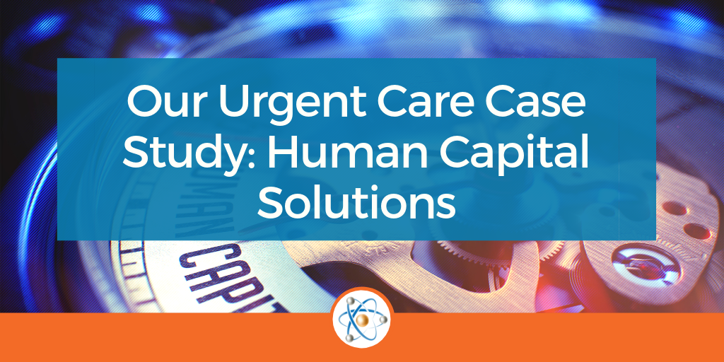our urgent care case study - human capital